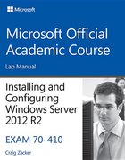 Microsoft Official Academic Course Lab Manual - Installing and Configuring Windows Server 2012 R2